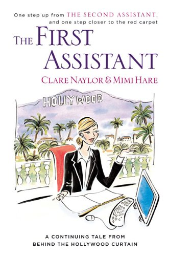 The First Assistant: A Continuing Tale from Behind the Hollywood Curtain (0670034975) by Clare Naylor; Mimi Hare