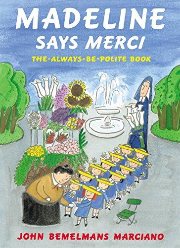 Madeline Says Merci The Always-Be-Polite Book: MARCIANO (John Bemelmans)