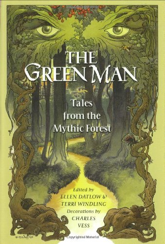 THE GREEN MAN: TALES FROM THE MYTHIC FOREST: Datlow, Ellen & Windling, Terri (Editors) Stories by ...