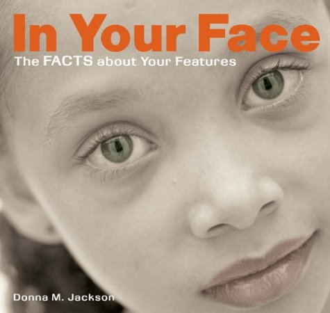 In Your Face: The Facts About Your Features: Donna M. Jackson