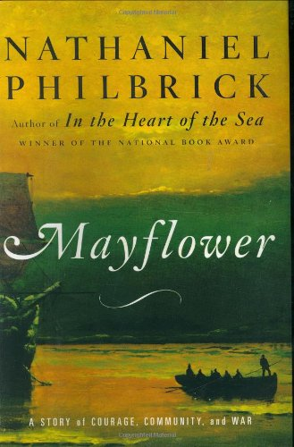 Mayflower - A Story of Courage, Community, and War: Philbrick, Nathaniel
