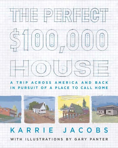 9780670037612: The Perfect $100,000 House: A Trip Across America and Back in Pursuit of a Place to Call Home