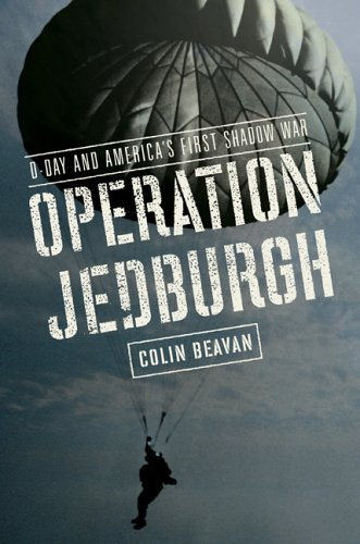 Operation Jedburgh: D-Day and America's First Shadow War: Beavan, Colin