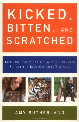 9780670037681: Kicked, Bitten, and Scratched: Life and Lessons at the World's Premier School for Exotic Animal Trainers