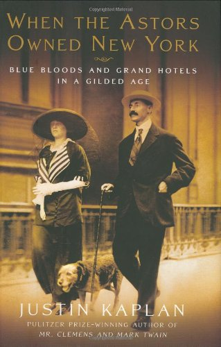 When the Astors Owned New York: Blue: Justin Kaplan
