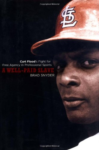 A Well-Paid Slave: Curt Flood's Fight for Free Agency in Professional Sports.