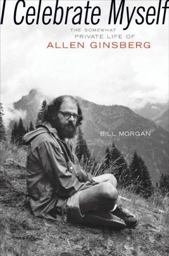 I Celebrate Myself : The Somewhat Private Life of Allen Ginsberg: Morgan, Bill