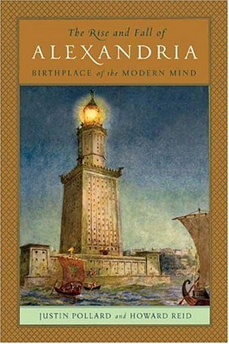 9780670037971: The Rise And Fall of Alexandria: Birthplace of the Modern Mind