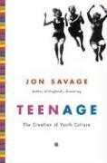 Teenage: The Creation of Youth Culture: Jon Savage