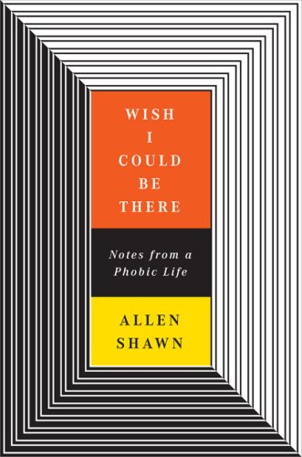 9780670038428: Wish I Could Be There: Notes from a Phobic Life