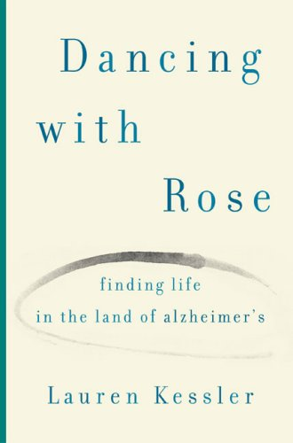 9780670038596: Dancing with Rose: Finding Life in the Land of Alzheimer's