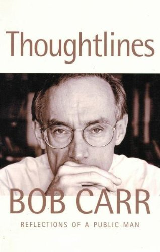 Thoughtlines: Reflections of a Public Man: Bob Carr