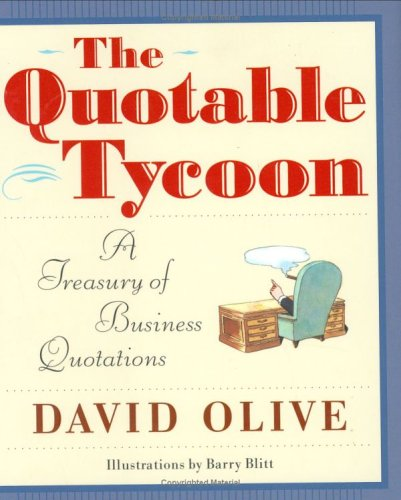 The Quotable Tycoon: A Treasury of Business Quotations: David Olive