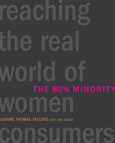 The 80% Minority: Reaching the Real World of Women Consumers: Joanne Thomas Yaccato