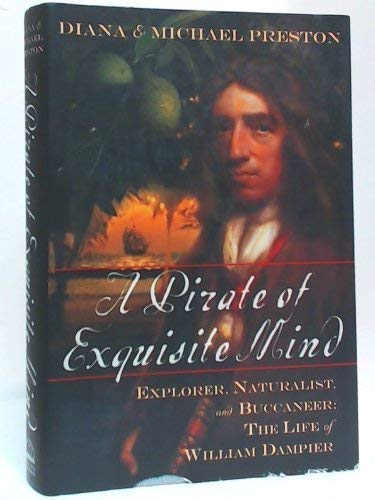 A Pirate of Exquisite Mind : Explorer, Naturalist, and Buccaneer: The Life of William Dampier: ...