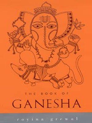The Book of Ganesha (Indian Gods and Goddesses): Grewal, Royina