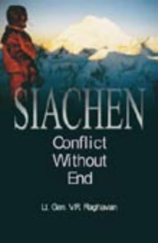 Siachen: Conflict without End: Raghavan, V. R.