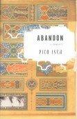 Abandon: A Romance: Pico Iyer