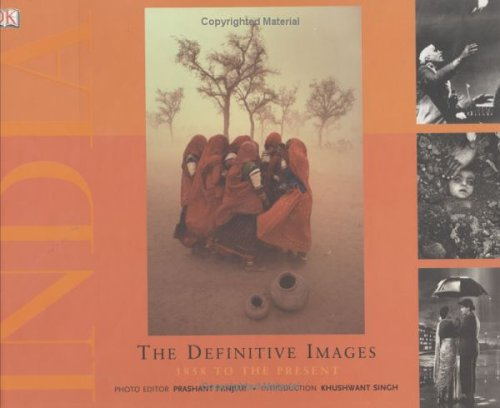 India: The Definitive Images. 1858 to the: Khushwant Singh, Illustrated