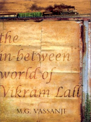 The In-Between World of Vikram Lall: M.G. Vassanji