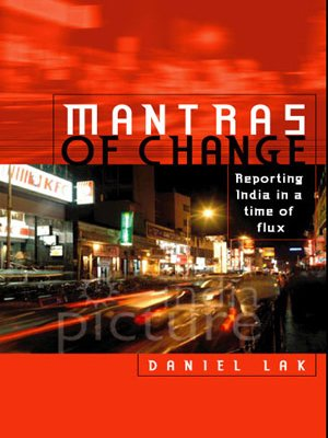 Mantras of Change: Reporting India in a Time of Flux: Daniel Lak