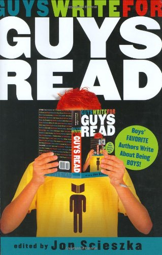Guys Write for Guys Read : Boys' Favorite Authors Write about Being Boys: Scieszka, Jon (...