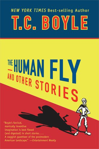The Human Fly and Other Stories: Boyle, T. C.