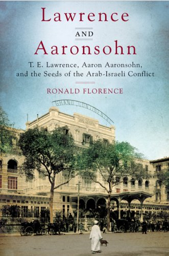 9780670063512: Lawrence and Aaronsohn: T. E. Lawrence, Aaron Aaronsohn, and the Seeds of the Arab-Israeli Conflict