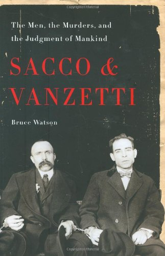 9780670063536: Sacco and Vanzetti: The Men, the Murders, and the Judgment of Mankind