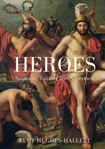 Heroes: Saviours, Traitors and Supermen: Lucy Hughes-Hallett