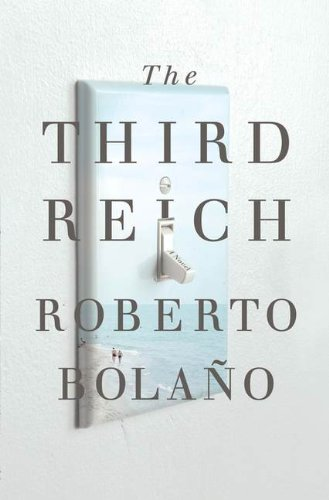 The Third Reich: Bolano, Roberto