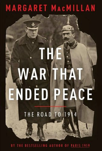 The War That Ended Peace: The Road to 1914: Margaret MacMillan