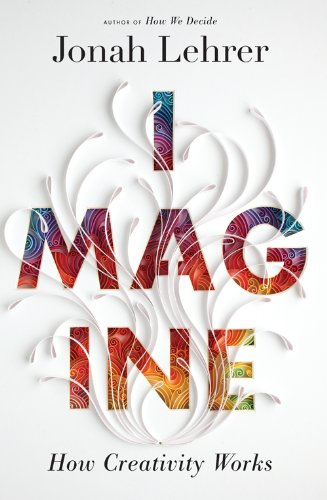 9780670064557: Imagine: How Creativity Works