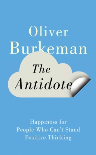 9780670064687: The Antidote: Happiness For People Who Can't Stand Positive Thinking
