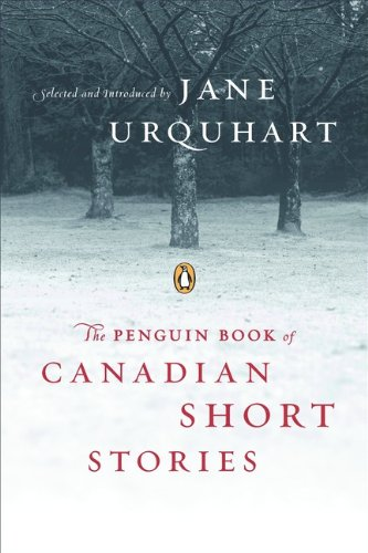 The Penguin Book Of Canadian Short Stories: Urquhart, Jane (ed);