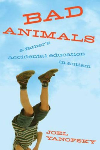 9780670065103: Bad Animals: A Father's Accidental Education In Autism