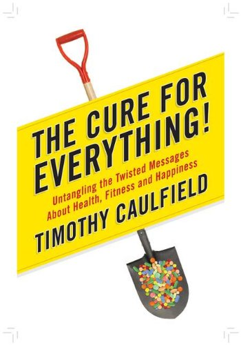 9780670065233: The Cure For Everything!: Untangling The Twisted Messages About Health Fitness And Happine