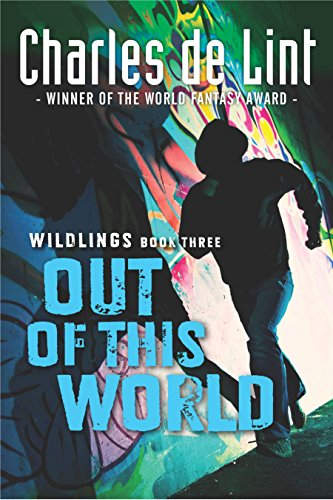 Out of This World: Wildlings Book Three: De Lint, Charles