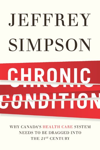 Chronic Condition: Why Canada's health-Care System Needs to be Dragged Into the 21st Century