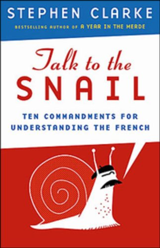 9780670066094: [(Talk to the Snail: Ten Commandments for Understanding the French)] [Author: Stephen Clarke] published on (December, 2006)