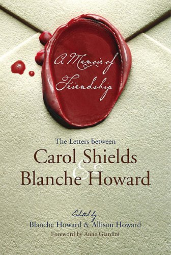 A Memoir of Friendship - The Letters Between Carol Shields & Blanche Howard