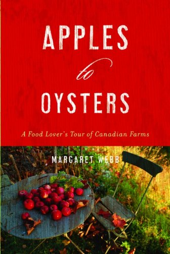 Apples To Oysters : A Food Lover's Tour Of Canadian Farms