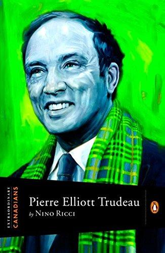 Extraordinary Canadians Pierre Elliott Trudeau: Nino Ricci