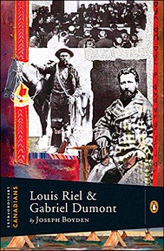 Louis Riel and Gabriel Dumont - Extraordinary: Boyden, Joseph