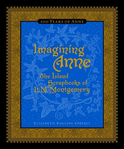 Imagining Anne: The Island Scrapbooks Of L Montgomery: Epperly, Elizabeth