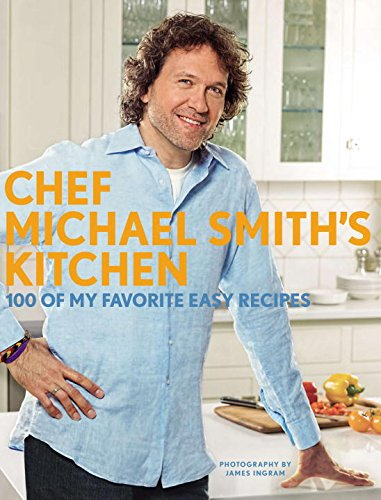 9780670066919: Chef Michael Smith's Kitchen (us Edition): 100 Of My Favourite Easy Recipes