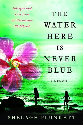 The Water Here Is Never Blue: A: Plunkett, Shelagh