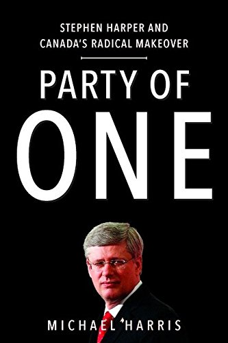 9780670067015: Party of One: Stephen Harper And Canada's Radical Makeover