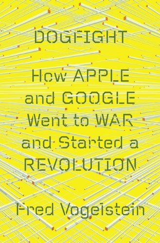 9780670067190: Dogfight: How Apple And Google Went To War And Started A Revolution