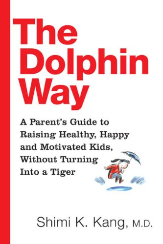 9780670067565: The Dolphin Way: A Parent's Guide To Raising Healthy, Happy And Motivated Kids, Without Turning